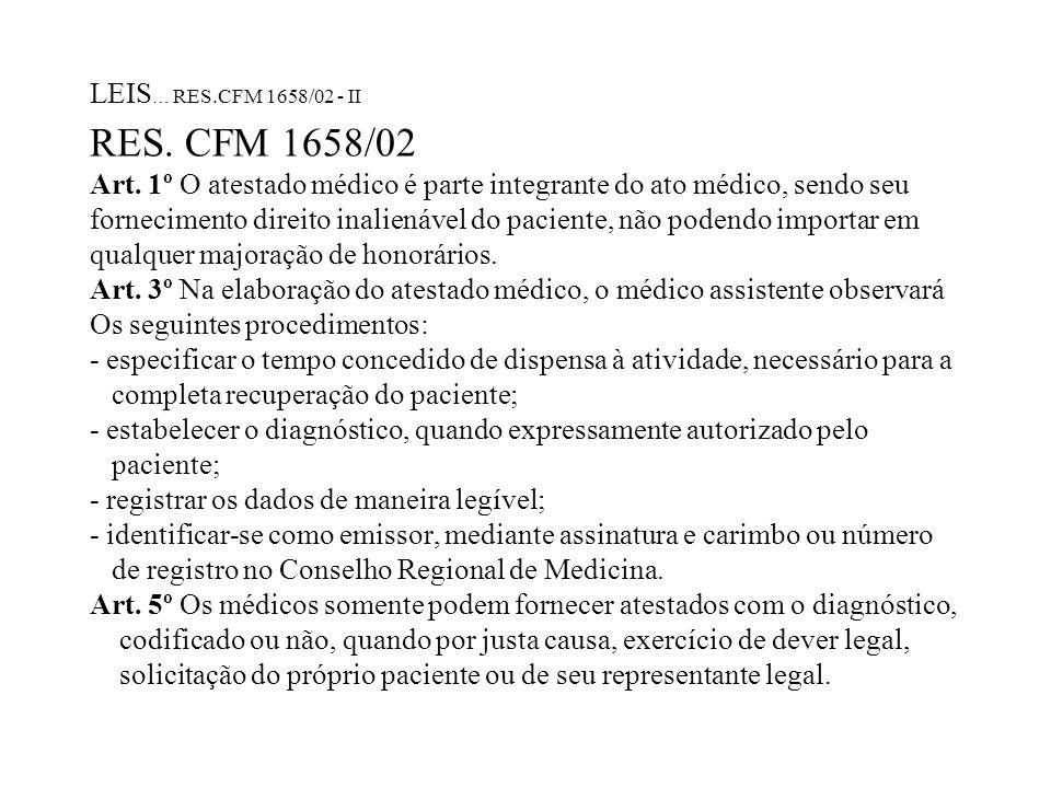 LEIS … RES.CFM 1658/02 - II RES. CFM 1658/02 Art. 1º O atestado médico é parte integrante do ato médico, sendo seu fornecimento direito inalienável do