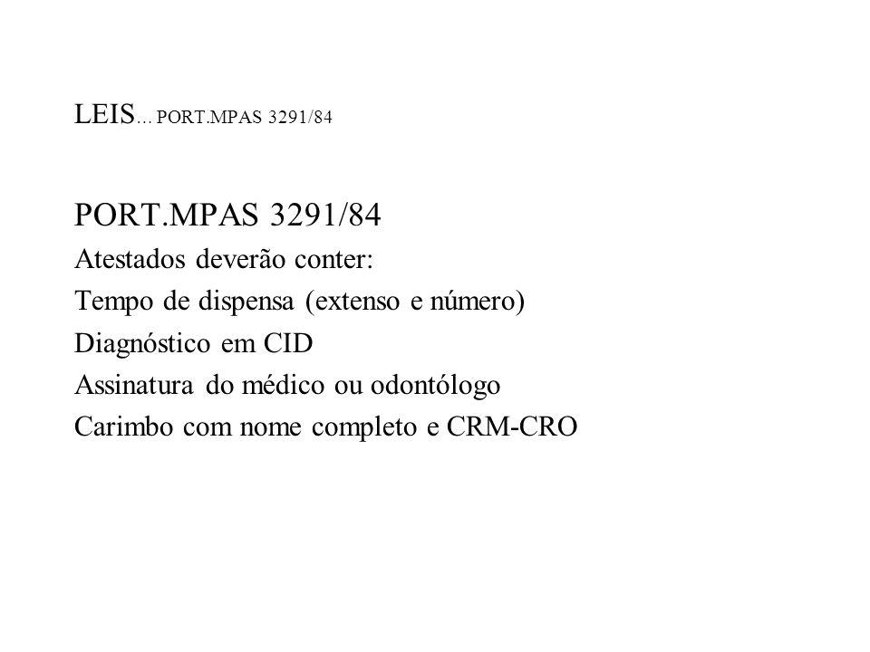 LEIS … PORT.MPAS 3291/84 PORT.MPAS 3291/84 Atestados deverão conter: Tempo de dispensa (extenso e número) Diagnóstico em CID Assinatura do médico ou o