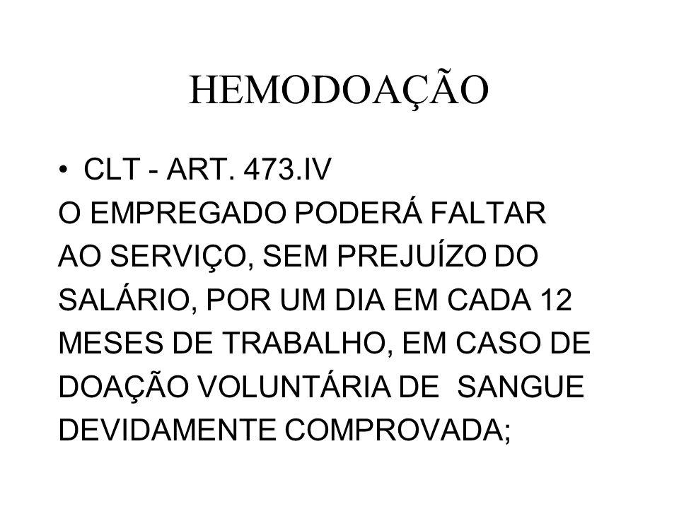 HEMODOAÇÃO CLT - ART. 473.IV O EMPREGADO PODERÁ FALTAR AO SERVIÇO, SEM PREJUÍZO DO SALÁRIO, POR UM DIA EM CADA 12 MESES DE TRABALHO, EM CASO DE DOAÇÃO