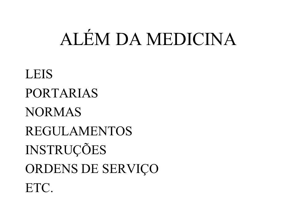 ALÉM DA MEDICINA LEIS PORTARIAS NORMAS REGULAMENTOS INSTRUÇÕES ORDENS DE SERVIÇO ETC.