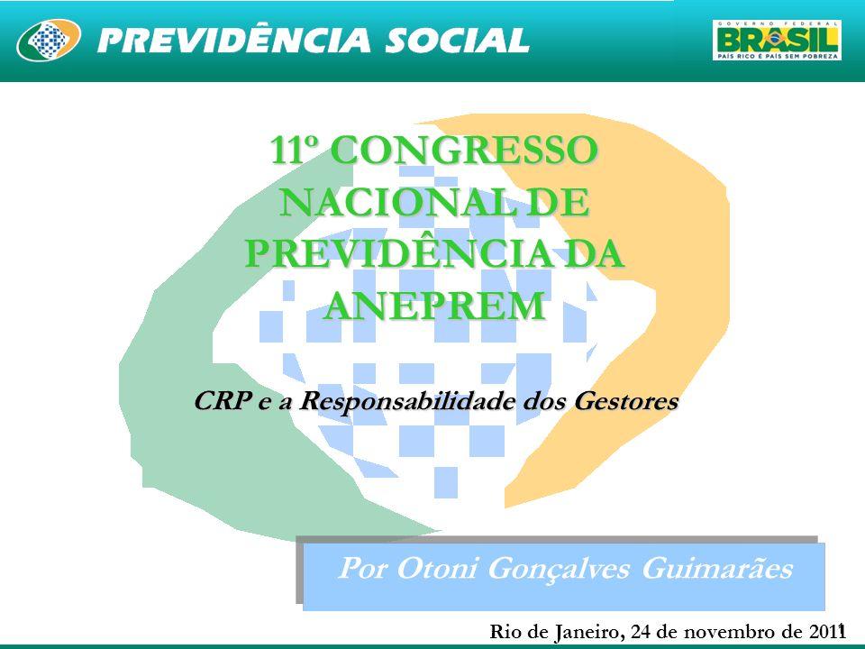 11 Por Otoni Gonçalves Guimarães 11º CONGRESSO NACIONAL DE PREVIDÊNCIA DA ANEPREM CRP e a Responsabilidade dos Gestores Rio de Janeiro, 24 de novembro