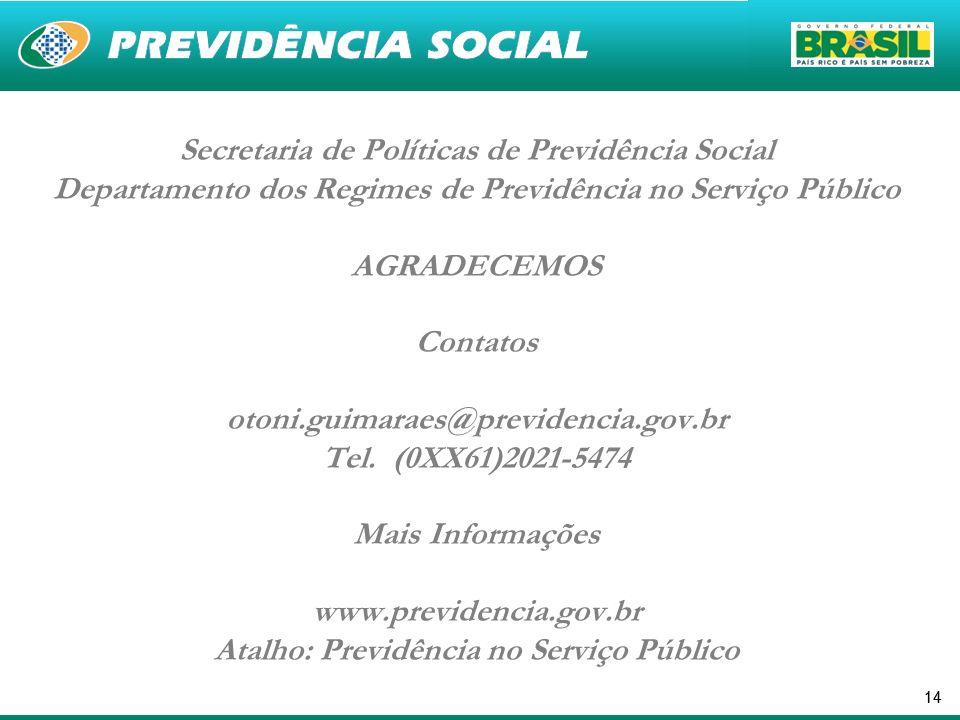 14 Secretaria de Políticas de Previdência Social Departamento dos Regimes de Previdência no Serviço Público AGRADECEMOS Contatos otoni.guimaraes@previ