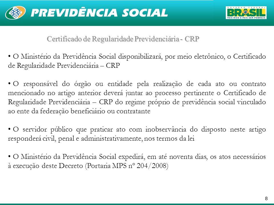 88 Certificado de Regularidade Previdenciária - CRP O Ministério da Previdência Social disponibilizará, por meio eletrônico, o Certificado de Regulari