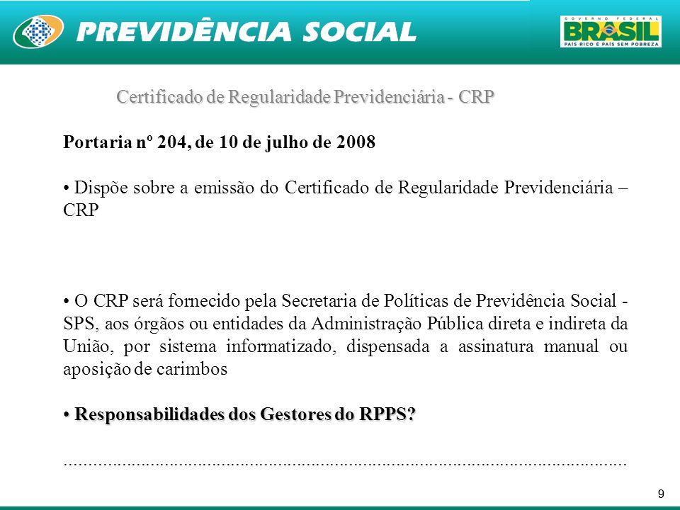 99 Certificado de Regularidade Previdenciária - CRP Portaria nº 204, de 10 de julho de 2008 Dispõe sobre a emissão do Certificado de Regularidade Prev