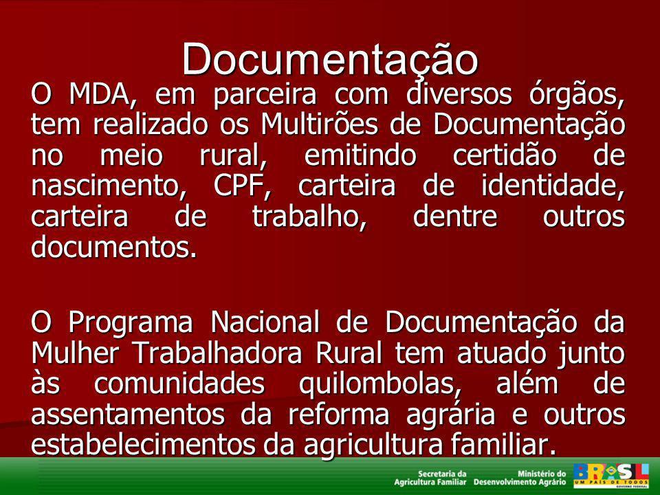 Documentação O MDA, em parceira com diversos órgãos, tem realizado os Multirões de Documentação no meio rural, emitindo certidão de nascimento, CPF, c
