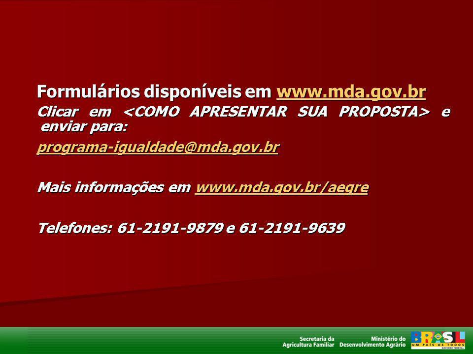 Formulários disponíveis em www.mda.gov.br www.mda.gov.br Clicar em e enviar para : programa-igualdade@mda.gov.br Mais informações em www.mda.gov.br/ae