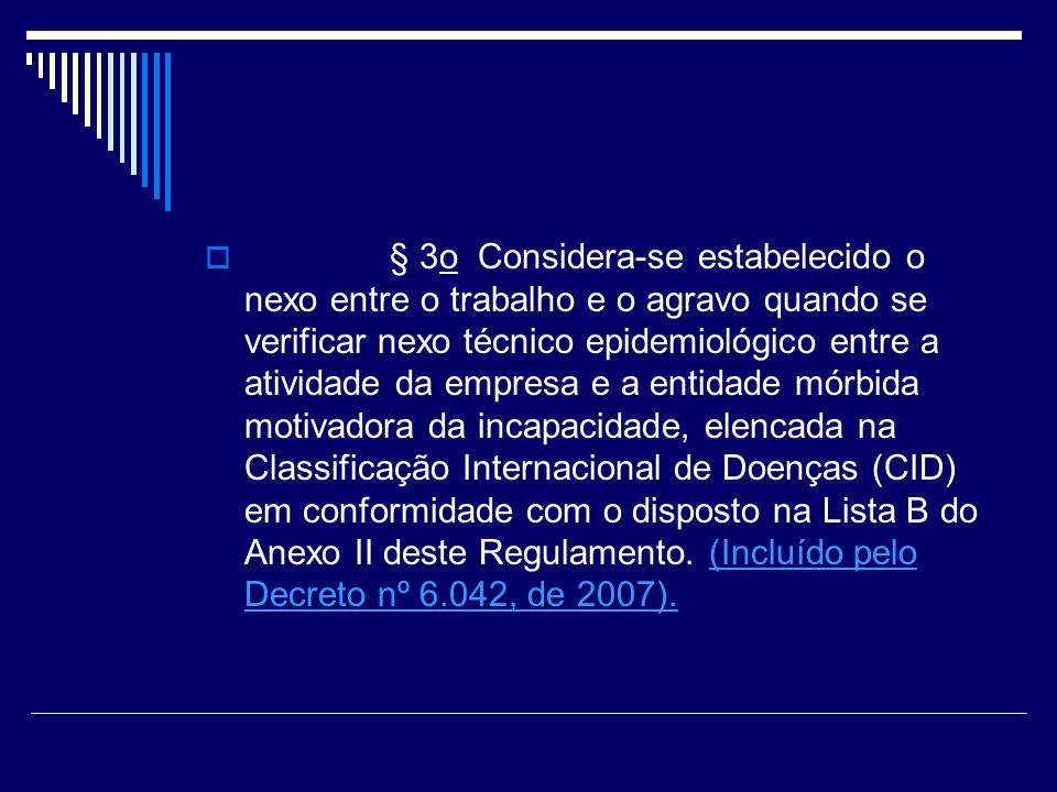 § 3o Considera-se estabelecido o nexo entre o trabalho e o agravo quando se verificar nexo técnico epidemiológico entre a atividade da empresa e a ent