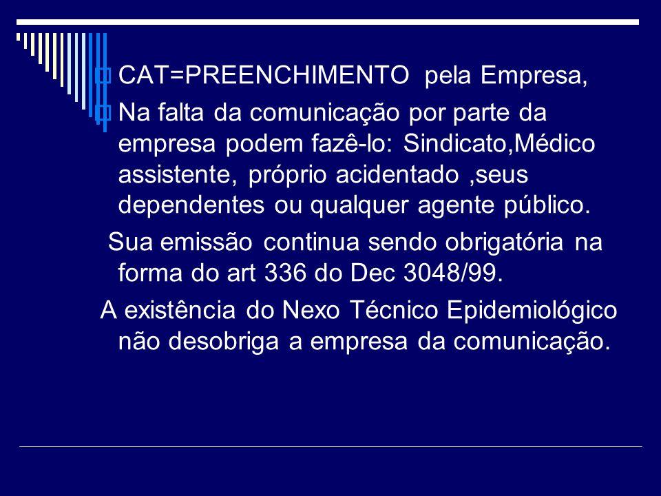 CAT=PREENCHIMENTO pela Empresa, Na falta da comunicação por parte da empresa podem fazê-lo: Sindicato,Médico assistente, próprio acidentado,seus depen