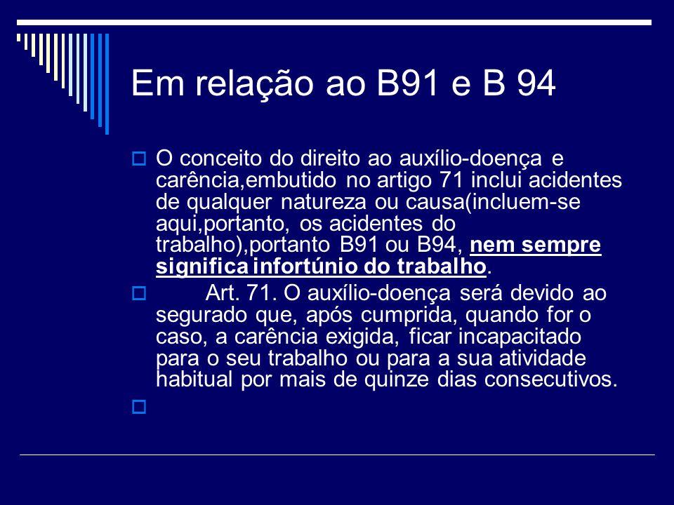 Em relação ao B91 e B 94 O conceito do direito ao auxílio-doença e carência,embutido no artigo 71 inclui acidentes de qualquer natureza ou causa(inclu