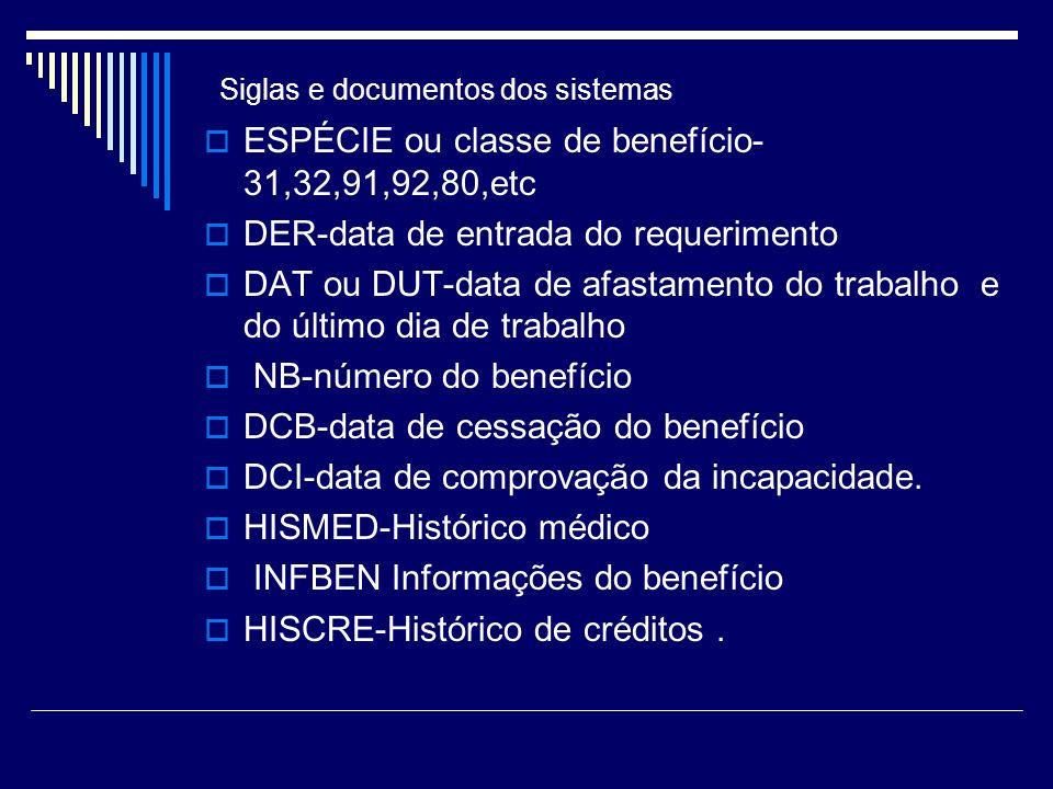 Siglas e documentos dos sistemas ESPÉCIE ou classe de benefício- 31,32,91,92,80,etc DER-data de entrada do requerimento DAT ou DUT-data de afastamento