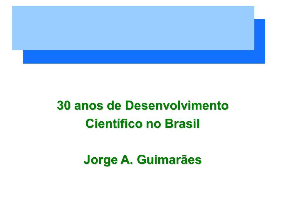 30 anos de Desenvolvimento Científico no Brasil Jorge A. Guimarães