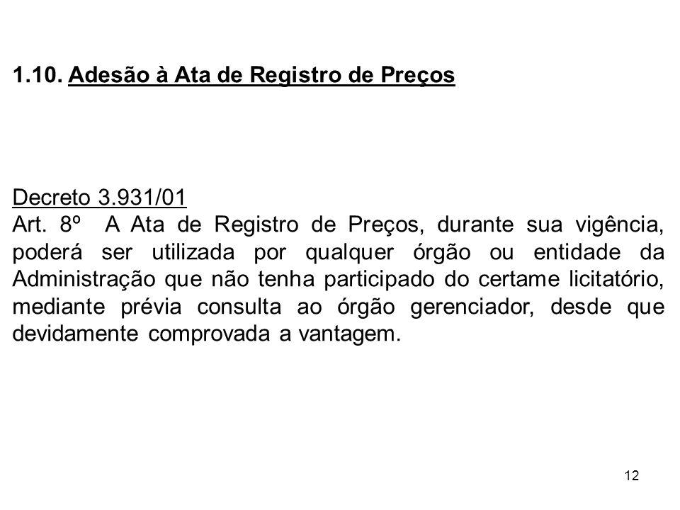 12 1.10. Adesão à Ata de Registro de Preços Decreto 3.931/01 Art. 8º A Ata de Registro de Preços, durante sua vigência, poderá ser utilizada por qualq