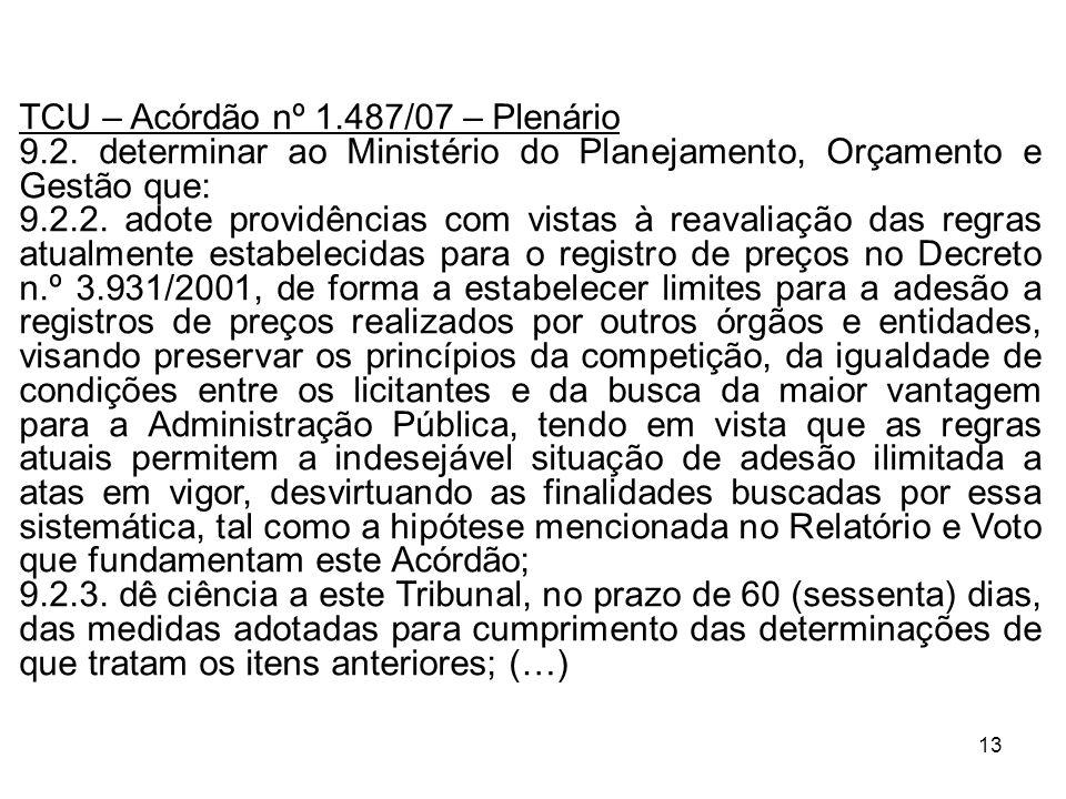 13 TCU – Acórdão nº 1.487/07 – Plenário 9.2. determinar ao Ministério do Planejamento, Orçamento e Gestão que: 9.2.2. adote providências com vistas à