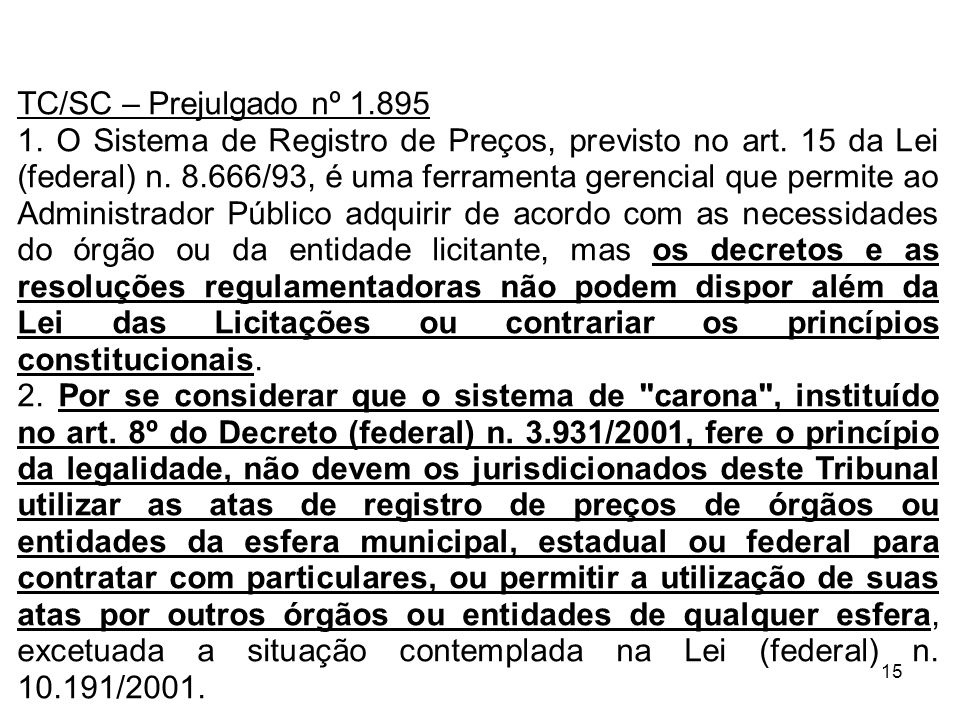 15 TC/SC – Prejulgado nº 1.895 1. O Sistema de Registro de Preços, previsto no art. 15 da Lei (federal) n. 8.666/93, é uma ferramenta gerencial que pe