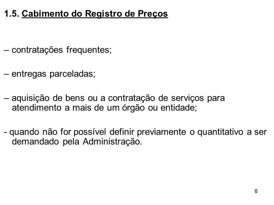 6 1.5. Cabimento do Registro de Preços – contratações frequentes; – entregas parceladas; – aquisição de bens ou a contratação de serviços para atendim