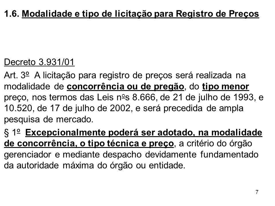 7 1.6. Modalidade e tipo de licitação para Registro de Preços Decreto 3.931/01 Art. 3º A licitação para registro de preços será realizada na modalidad