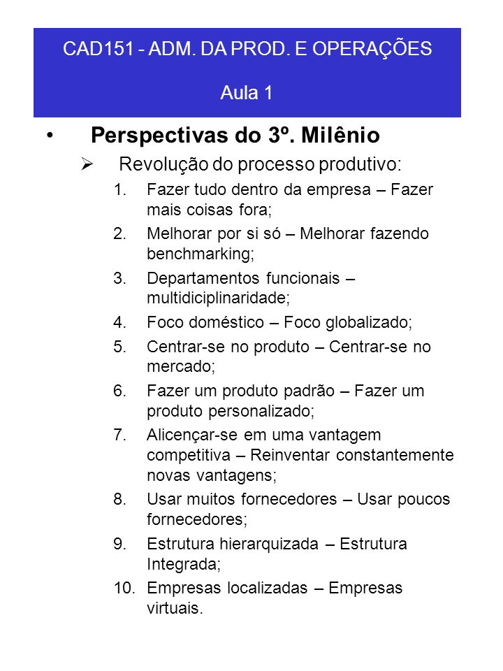 CAD151 - ADM. DA PROD. E OPERAÇÕES Aula 1 Perspectivas do 3º. Milênio Revolução do processo produtivo: 1.Fazer tudo dentro da empresa – Fazer mais coi