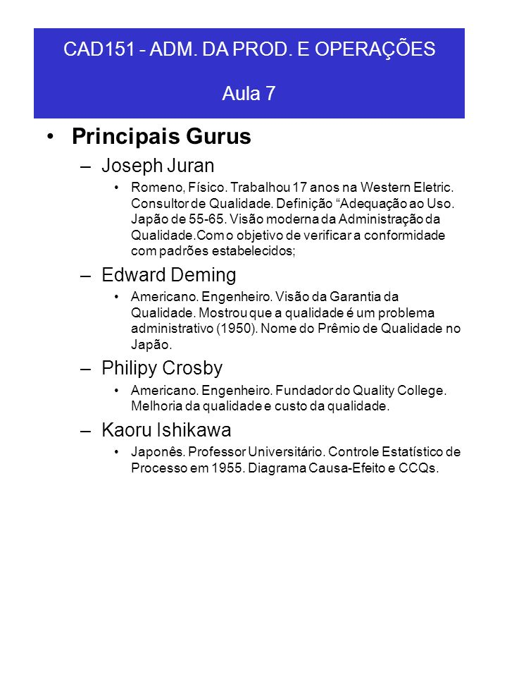 Principais Gurus –Joseph Juran Romeno, Físico. Trabalhou 17 anos na Western Eletric. Consultor de Qualidade. Definição Adequação ao Uso. Japão de 55-6
