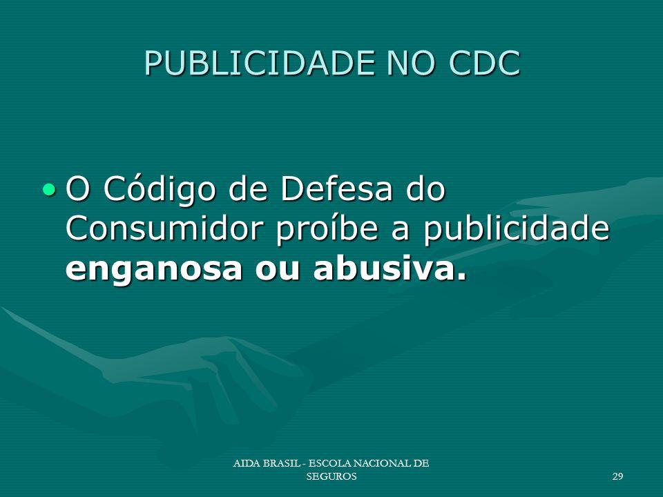 AIDA BRASIL - ESCOLA NACIONAL DE SEGUROS29 PUBLICIDADE NO CDC O Código de Defesa do Consumidor proíbe a publicidade enganosa ou abusiva.O Código de De
