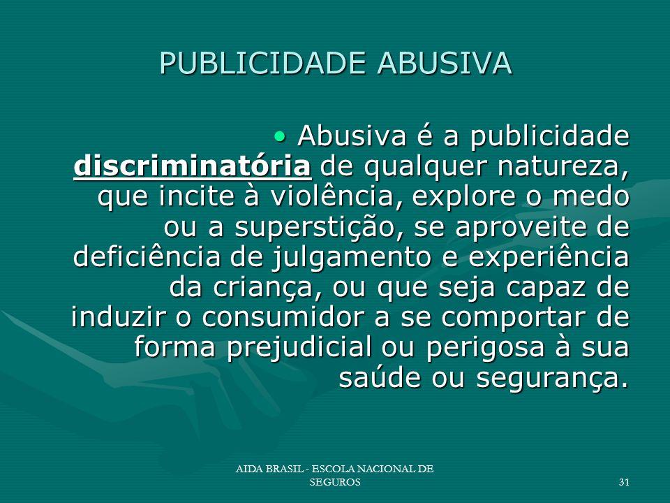 AIDA BRASIL - ESCOLA NACIONAL DE SEGUROS31 PUBLICIDADE ABUSIVA Abusiva é a publicidade discriminatória de qualquer natureza, que incite à violência, e