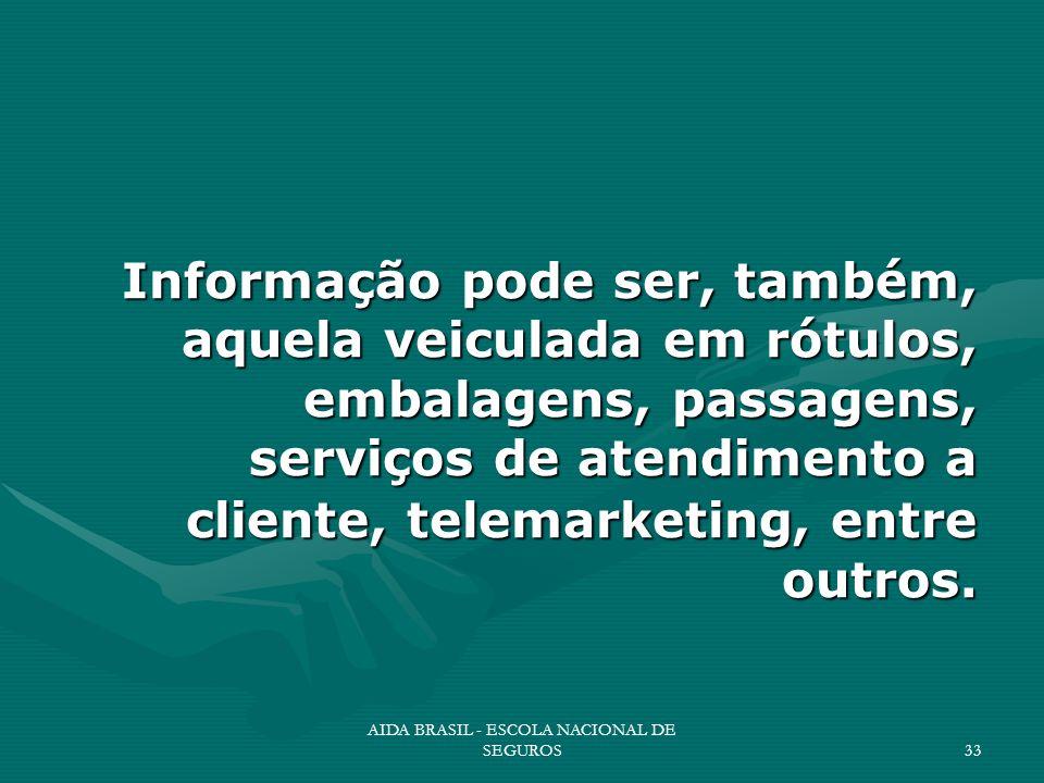 AIDA BRASIL - ESCOLA NACIONAL DE SEGUROS33 Informação pode ser, também, aquela veiculada em rótulos, embalagens, passagens, serviços de atendimento a