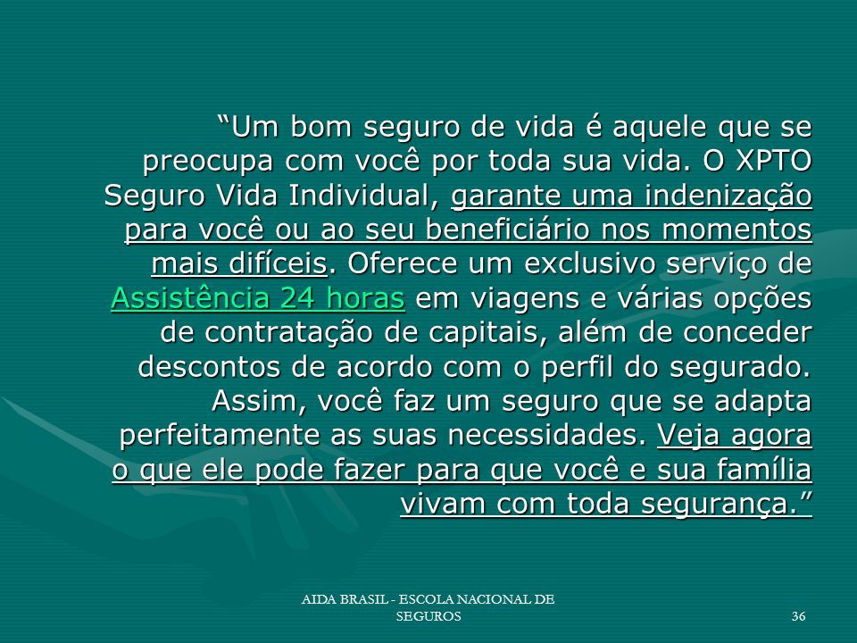 AIDA BRASIL - ESCOLA NACIONAL DE SEGUROS36 Um bom seguro de vida é aquele que se preocupa com você por toda sua vida. O XPTO Seguro Vida Individual, g