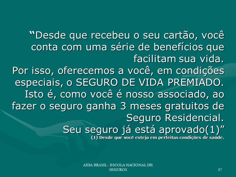 AIDA BRASIL - ESCOLA NACIONAL DE SEGUROS37 Desde que recebeu o seu cartão, você conta com uma série de benefícios que facilitam sua vida. Por isso, of