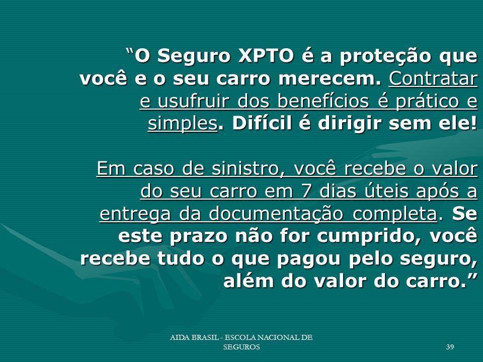 AIDA BRASIL - ESCOLA NACIONAL DE SEGUROS39 O Seguro XPTO é a proteção que você e o seu carro merecem. Contratar e usufruir dos benefícios é prático e