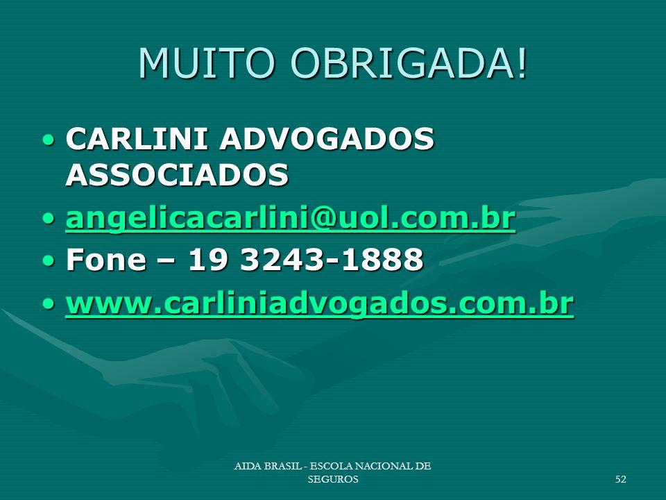 AIDA BRASIL - ESCOLA NACIONAL DE SEGUROS52 MUITO OBRIGADA! CARLINI ADVOGADOS ASSOCIADOSCARLINI ADVOGADOS ASSOCIADOS angelicacarlini@uol.com.brangelica