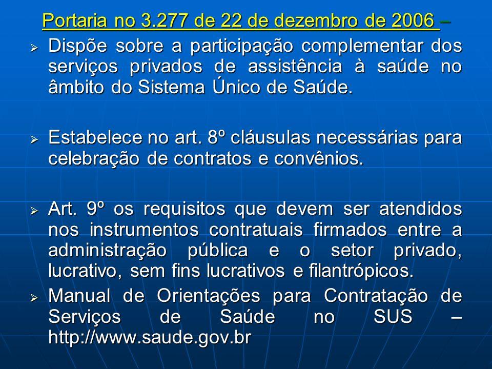 Portaria no 3.277 de 22 de dezembro de 2006 – Dispõe sobre a participação complementar dos serviços privados de assistência à saúde no âmbito do Siste