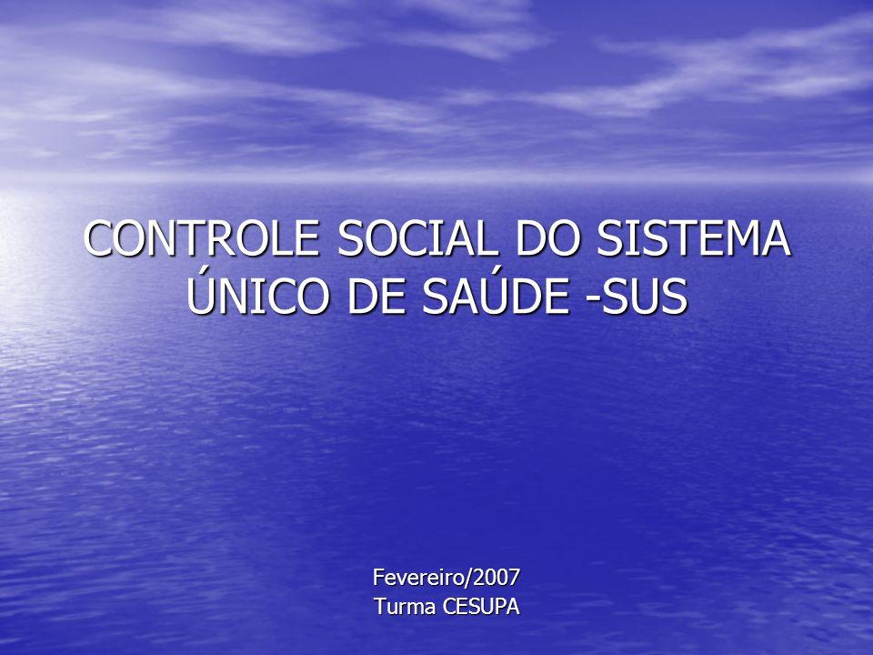 CONTROLE SOCIAL DO SISTEMA ÚNICO DE SAÚDE -SUS Fevereiro/2007 Turma CESUPA