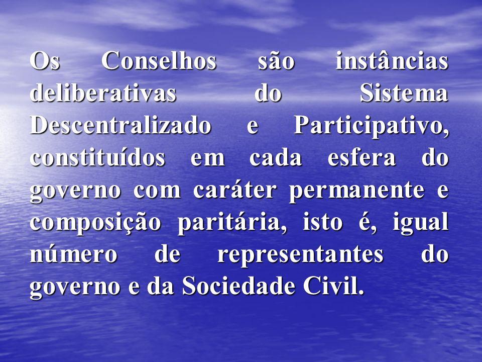 Os Conselhos são instâncias deliberativas do Sistema Descentralizado e Participativo, constituídos em cada esfera do governo com caráter permanente e