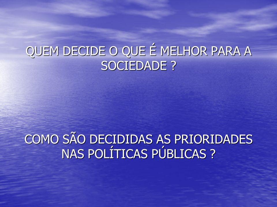 QUEM DECIDE O QUE É MELHOR PARA A SOCIEDADE ? COMO SÃO DECIDIDAS AS PRIORIDADES NAS POLÍTICAS PÚBLICAS ?