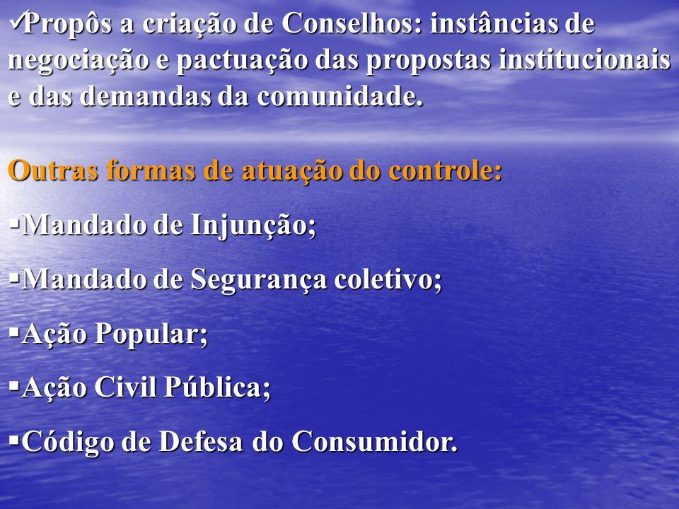 Propôs a criação de Conselhos: instâncias de negociação e pactuação das propostas institucionais e das demandas da comunidade. Propôs a criação de Con