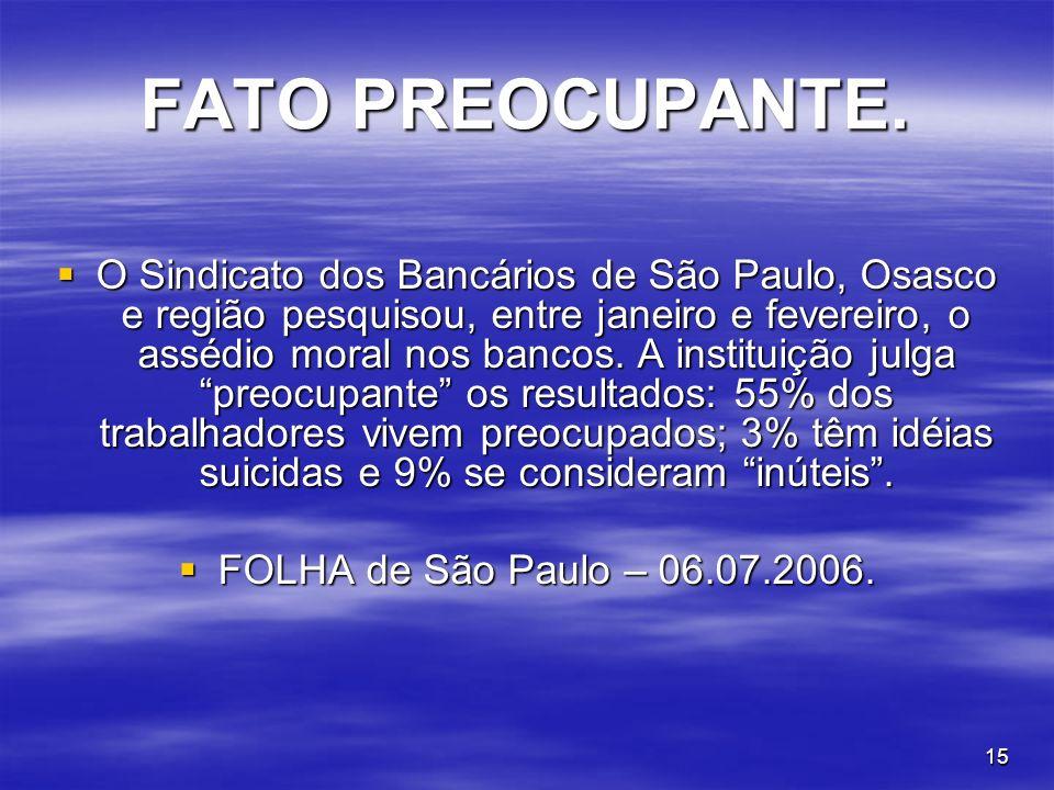 15 FATO PREOCUPANTE. O Sindicato dos Bancários de São Paulo, Osasco e região pesquisou, entre janeiro e fevereiro, o assédio moral nos bancos. A insti