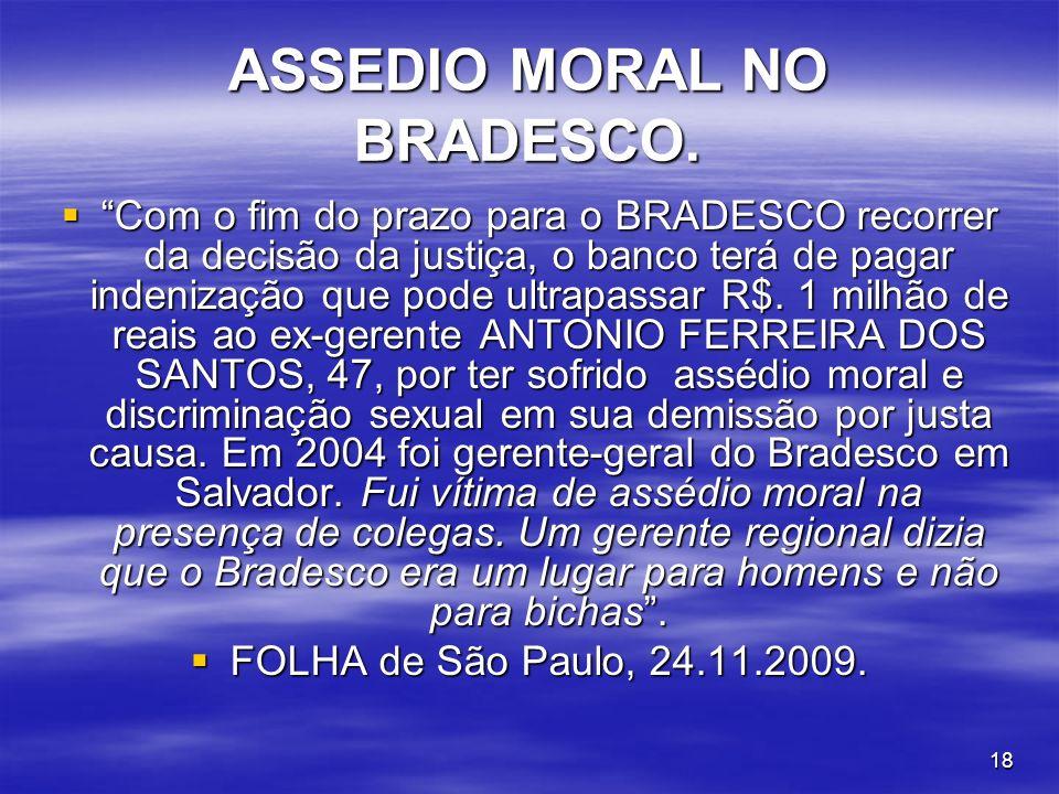 18 ASSEDIO MORAL NO BRADESCO. Com o fim do prazo para o BRADESCO recorrer da decisão da justiça, o banco terá de pagar indenização que pode ultrapassa