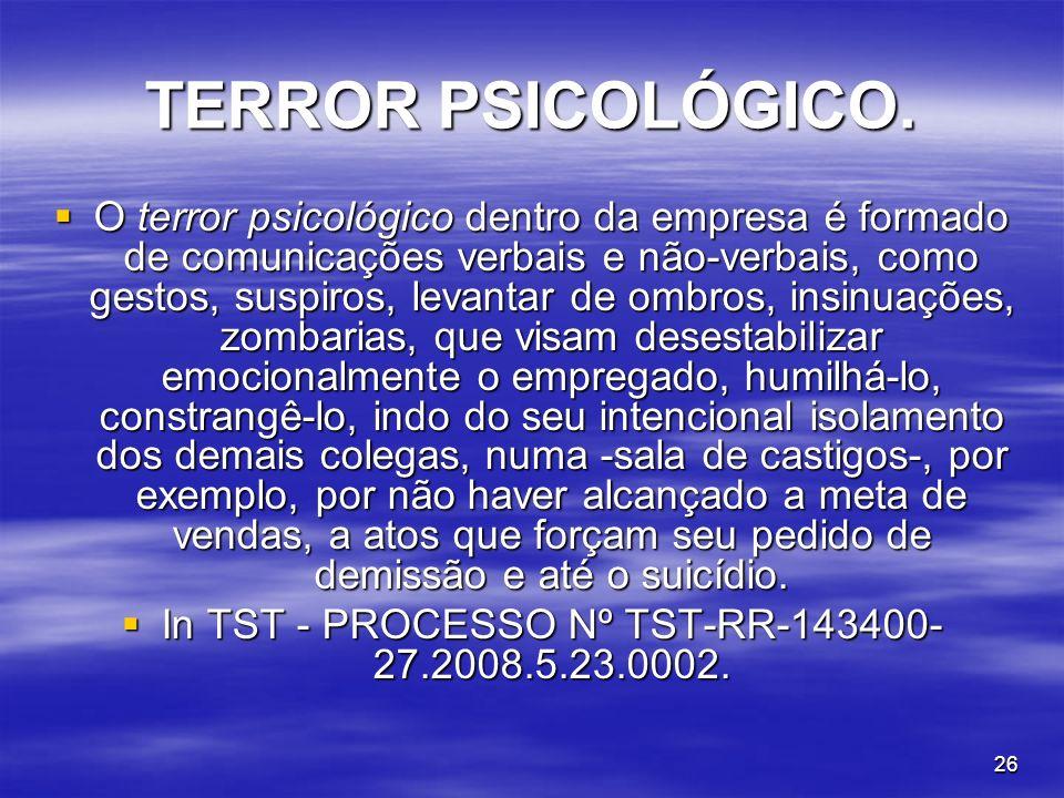 26 TERROR PSICOLÓGICO. O terror psicológico dentro da empresa é formado de comunicações verbais e não-verbais, como gestos, suspiros, levantar de ombr