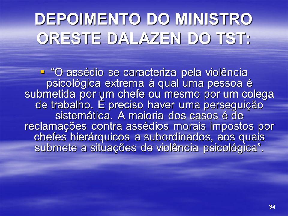 34 DEPOIMENTO DO MINISTRO ORESTE DALAZEN DO TST: O assédio se caracteriza pela violência psicológica extrema à qual uma pessoa é submetida por um chef