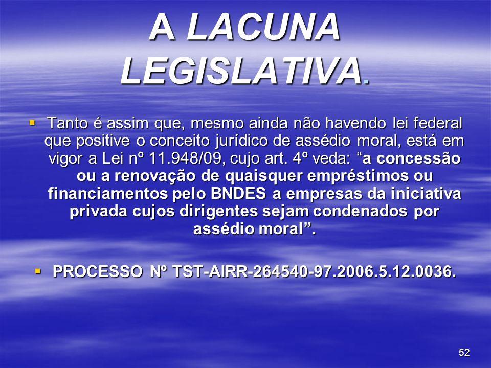52 A LACUNA LEGISLATIVA. Tanto é assim que, mesmo ainda não havendo lei federal que positive o conceito jurídico de assédio moral, está em vigor a Lei