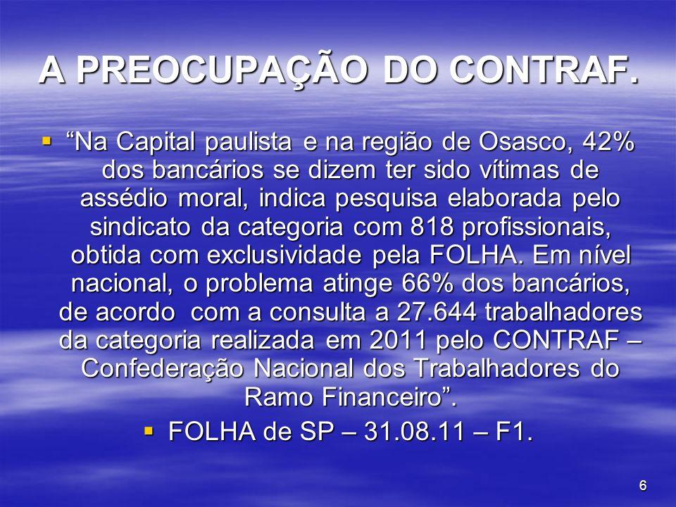 6 A PREOCUPAÇÃO DO CONTRAF. Na Capital paulista e na região de Osasco, 42% dos bancários se dizem ter sido vítimas de assédio moral, indica pesquisa e