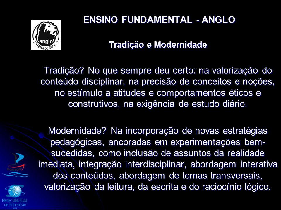 ENSINO FUNDAMENTAL - ANGLO ENSINO FUNDAMENTAL - ANGLO Tradição e Modernidade Tradição? No que sempre deu certo: na valorização do conteúdo disciplinar