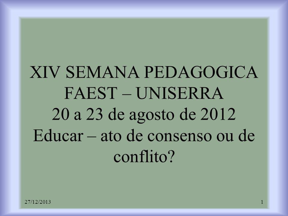 XIV SEMANA PEDAGOGICA FAEST – UNISERRA 20 a 23 de agosto de 2012 Educar – ato de consenso ou de conflito? 27/12/20131