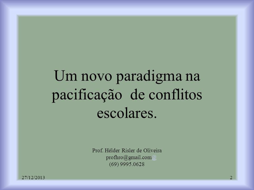 Um novo paradigma na pacificação de conflitos escolares. Prof. Hélder Risler de Oliveira profhro@gmail.com@ (69) 9995.0628@ 27/12/20132