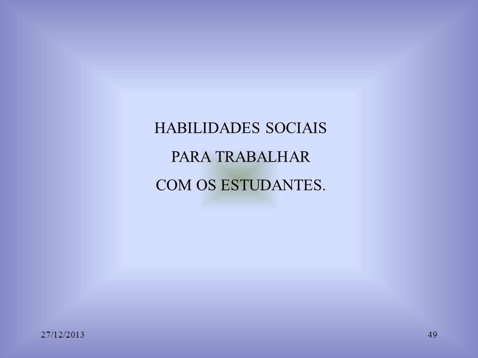 HABILIDADES SOCIAIS PARA TRABALHAR COM OS ESTUDANTES. 27/12/201349