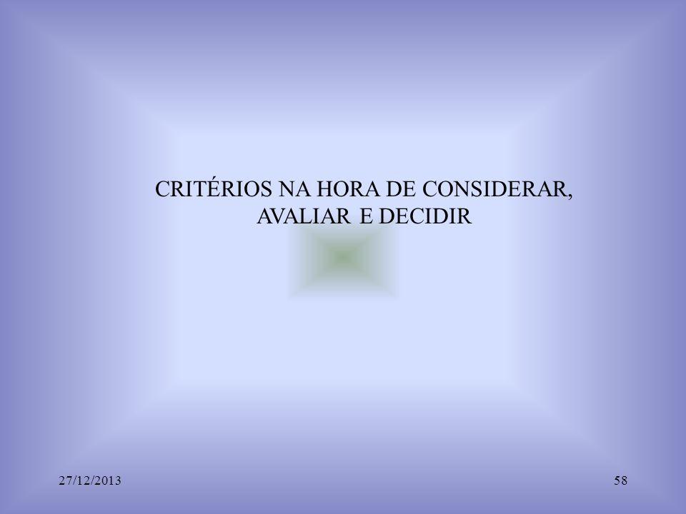 CRITÉRIOS NA HORA DE CONSIDERAR, AVALIAR E DECIDIR 27/12/201358