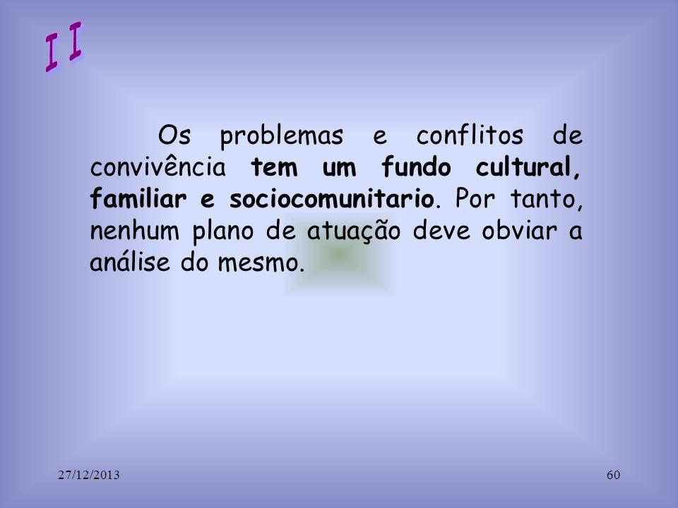 Os problemas e conflitos de convivência tem um fundo cultural, familiar e sociocomunitario. Por tanto, nenhum plano de atuação deve obviar a análise d