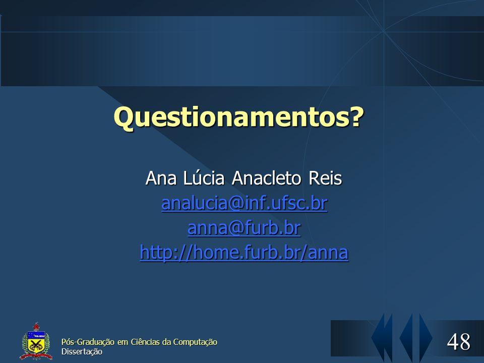 48 Pós-Graduação em Ciências da Computação Dissertação Questionamentos? Ana Lúcia Anacleto Reis analucia@inf.ufsc.br anna@furb.br http://home.furb.br/