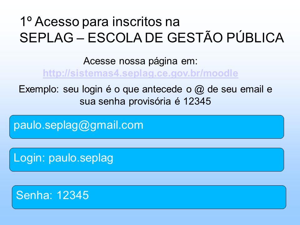 Acesse nossa página em: http://sistemas4.seplag.ce.gov.br/moodle http://sistemas4.seplag.ce.gov.br/moodle paulo.seplag@gmail.com Login: paulo.seplag S
