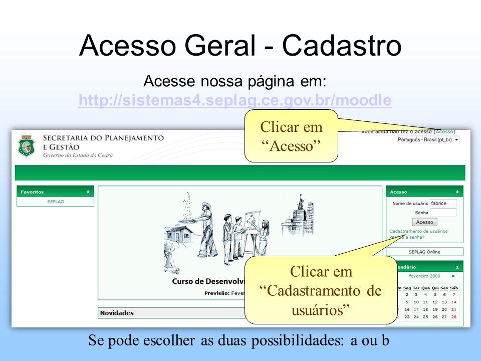 Acesso Geral - Cadastro Clicar em Acesso Clicar em Cadastramento de usuários Se pode escolher as duas possibilidades: a ou b Acesse nossa página em: h