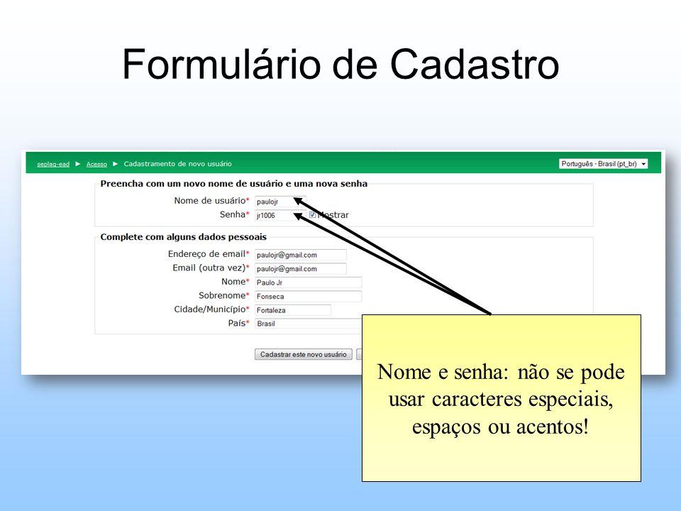 Formulário de Cadastro Nome e senha: não se pode usar caracteres especiais, espaços ou acentos!